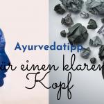 Ayurveda Tipp für einen klaren Kopf und neues Gleichgewicht